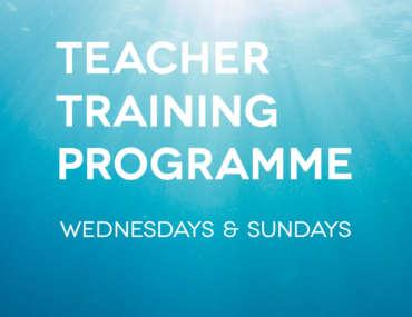 Teacher Training Programme Wednesdays & Sundays